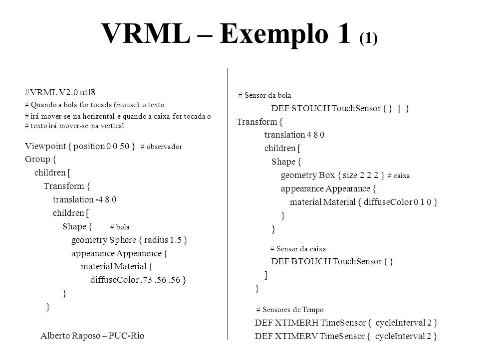 VRML – Exemplo 1 (1) #VRML V2.0 utf8 DEF STOUCH TouchSensor { } ] }